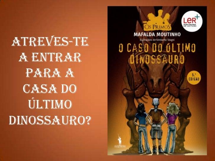 Atreves-te a entrar para a casa do último dinossauro?<br />