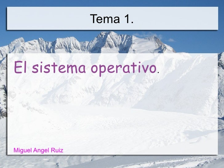 Tema 1. <ul><li>El sistema operativo .