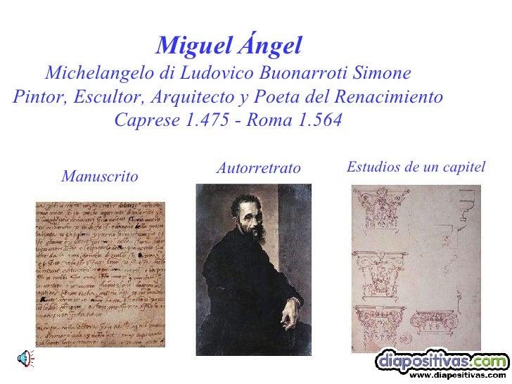 Miguel Ángel Michelangelo di Ludovico Buonarroti Simone Pintor, Escultor, Arquitecto y Poeta del Renacimiento Caprese 1.47...