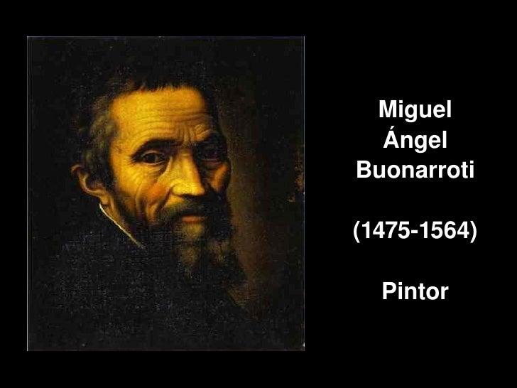 Miguel           Ángel         Buonarroti          (14751564)                          Pintor