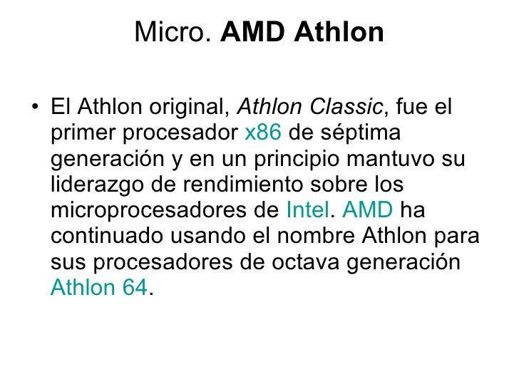 Micro.  AMD Athlon <ul><li>El Athlon original,  Athlon Classic , fue el primer procesador  x86  de séptima generación y en...