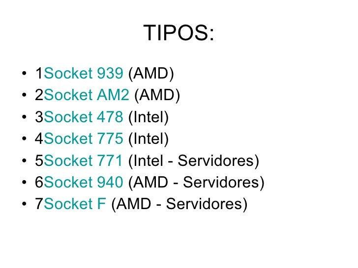 TIPOS: <ul><li>1 Socket 939  (AMD)  </li></ul><ul><li>2 Socket AM2  (AMD)  </li></ul><ul><li>3 Socket 478  (Intel)  </li><...