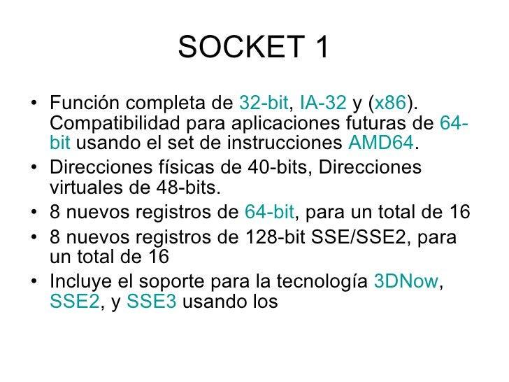 SOCKET 1 <ul><li>Función completa de  32- bit ,  IA-32  y ( x86 ). Compatibilidad para aplicaciones futuras de  64- bit  u...