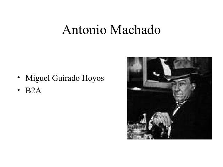 Antonio Machado <ul><li>Miguel Guirado Hoyos </li></ul><ul><li>B2A </li></ul>