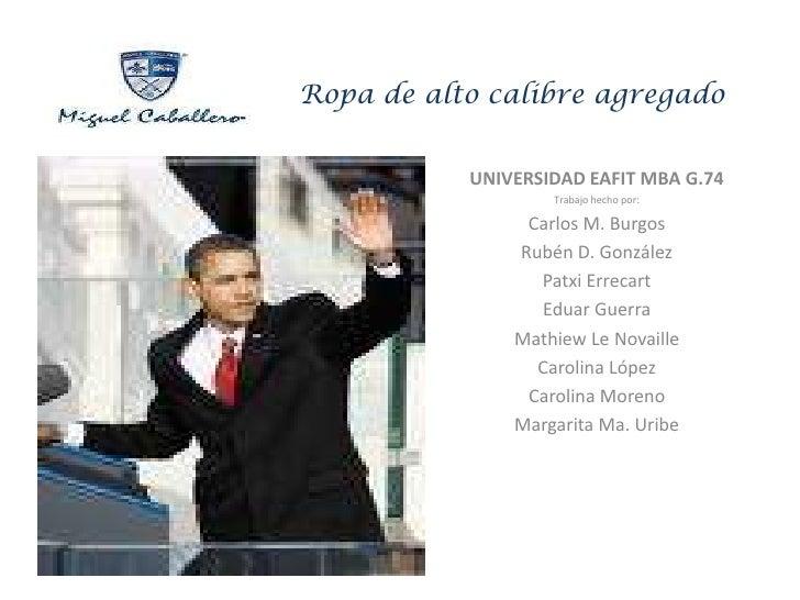 Ropa de alto calibre agregado              UNIVERSIDAD EAFIT MBA G.74                    Trabajo hecho por:               ...