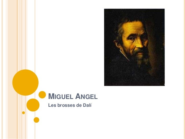MIGUEL ANGELLes brosses de Dalí