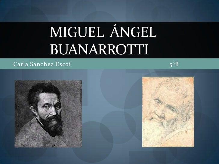 MIGUEL ÁNGEL            BUANARROTTICarla Sánchez Escoi        5ºB
