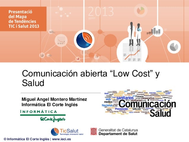 """Comunicación abierta """"Low Cost"""" y Salud Miguel Angel Montero Martínez Informática El Corte Inglés  © Informática El Corte ..."""