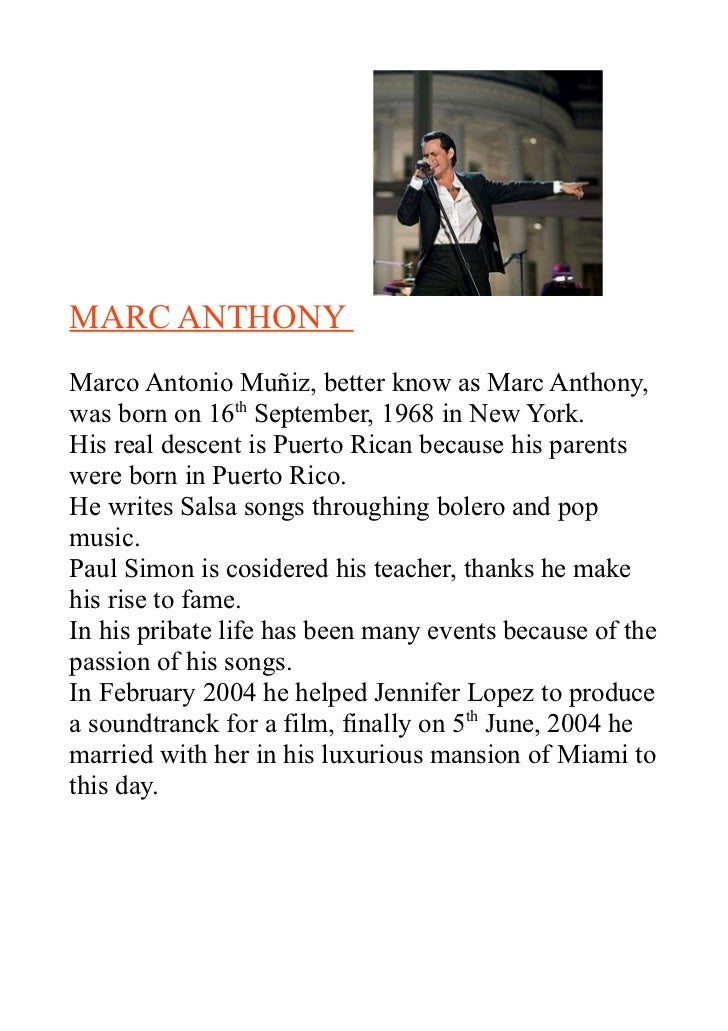 MARC ANTHONYMarco Antonio Muñiz, better know as Marc Anthony,was born on 16th September, 1968 in New York.His real descent...