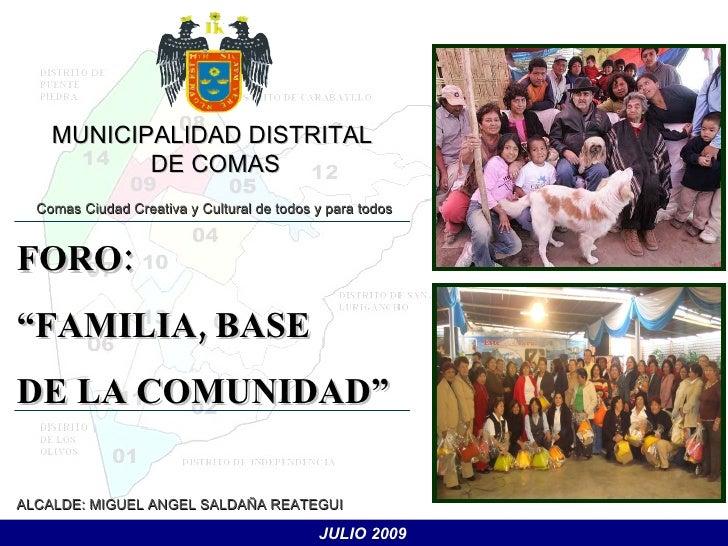 JULIO 2009 ALCALDE: MIGUEL ANGEL SALDAÑA REATEGUI MUNICIPALIDAD DISTRITAL  DE COMAS Comas Ciudad Creativa y Cultural de to...