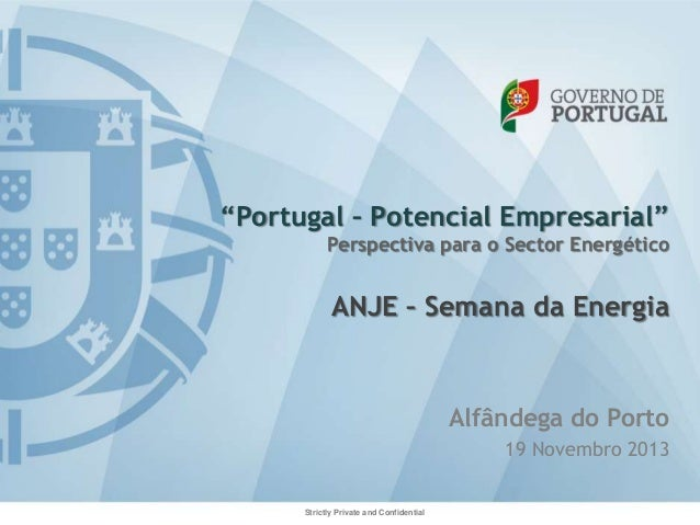 """""""Portugal – Potencial Empresarial"""" Perspectiva para o Sector Energético  ANJE – Semana da Energia  Alfândega do Porto 19 N..."""