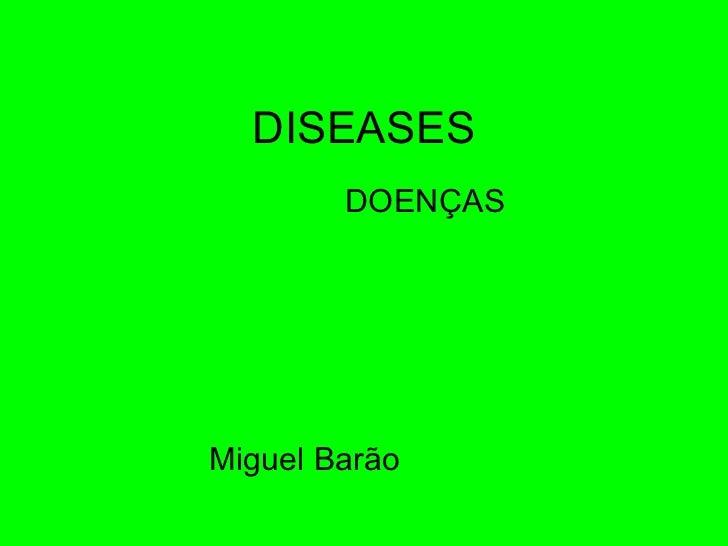 DISEASES DOENÇAS Miguel Barão