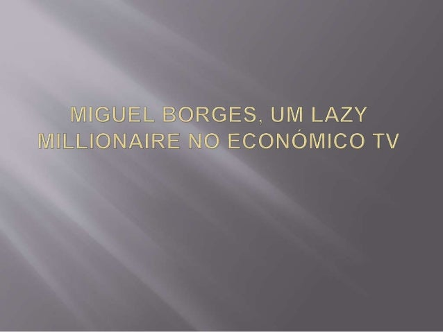 Miguel Borges, um Lazy Millionaire, uma pessoa com uma consciência social incrível, com a ajuda deste projecto dos lazy mi...