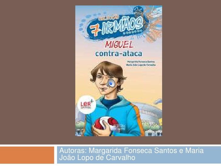 Autoras: Margarida Fonseca Santos e MariaJoão Lopo de Carvalho