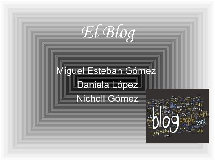El BlogMiguel Esteban Gómez    Daniela López    Nicholl Gómez