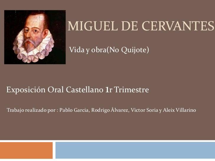 MIGUEL DE CERVANTES                           Vida y obra(No Quijote)Exposición Oral Castellano 1r TrimestreTrabajo realiz...