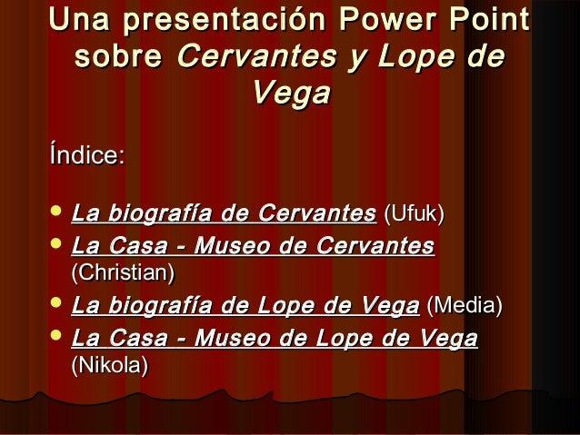 Una presentación Power PointUna presentación Power Pointsobresobre Cervantes y Lope deCervantes y Lope deVegaVegaÍndice:Ín...