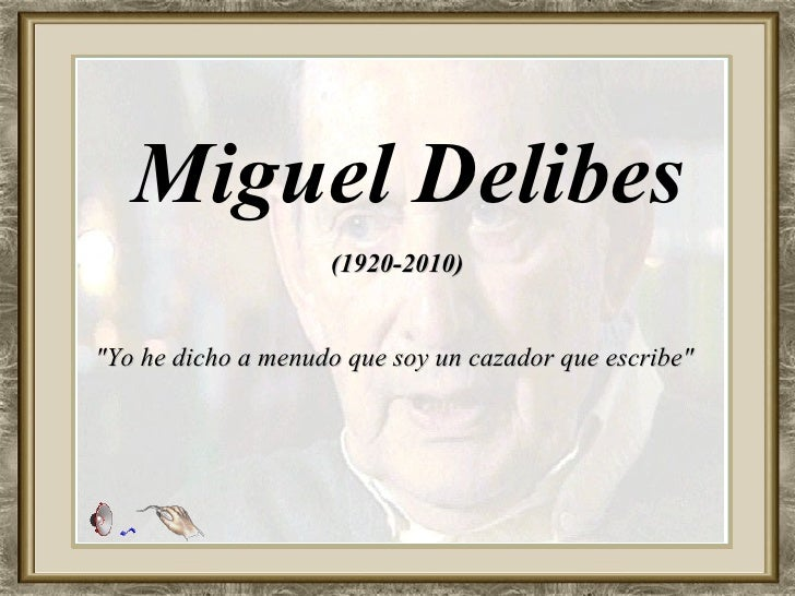 "Miguel Delibes (1920-2010) ""Yo he dicho a menudo que soy un cazador que escribe"""