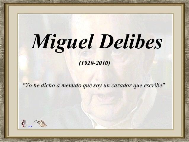 "Miguel Delibes                    (1920-2010)""Yo he dicho a menudo que soy un cazador que escribe"""