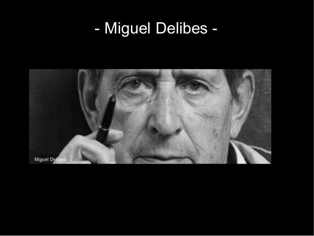 - Miguel Delibes -