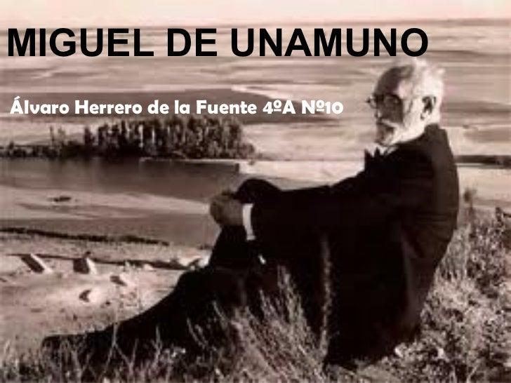 MIGUEL DE UNAMUNOÁlvaro Herrero de la Fuente 4ºA Nº10