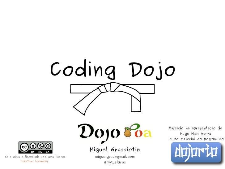 Coding Dojo                                                                 Baseado na apresentação de                    ...