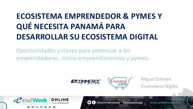 ECOSISTEMA EMPRENDEDOR & PYMES Y QUÉ NECESITA PANAMÁ PARA DESARROLLAR SU ECOSISTEMA DIGITAL Oportunidades y claves para po...
