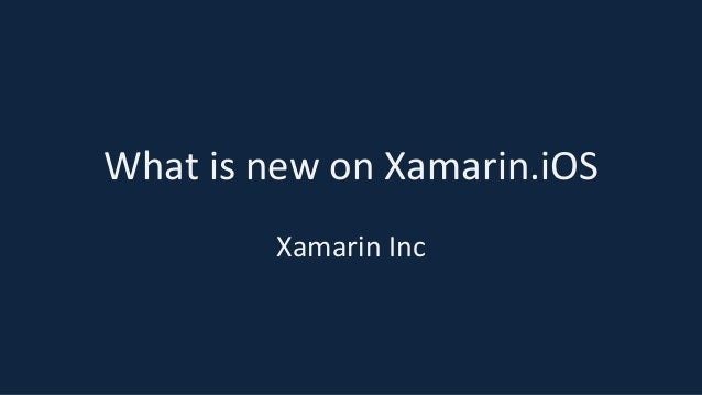 What is new on Xamarin.iOSXamarin Inc