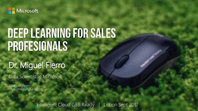 Dr. Miguel Fierro Data Scientist at Microsoft @miguelgfierro https://miguelgfierro.com Intelligent Cloud GBB Ready   Lisbo...