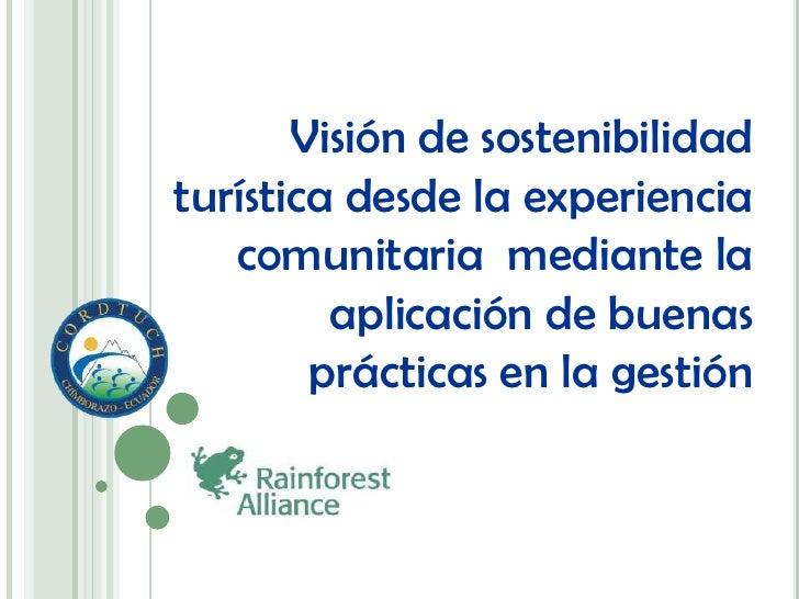 Visión de sostenibilidad turística desde la experiencia comunitaria  mediante la aplicación de buenas prácticas en la gest...