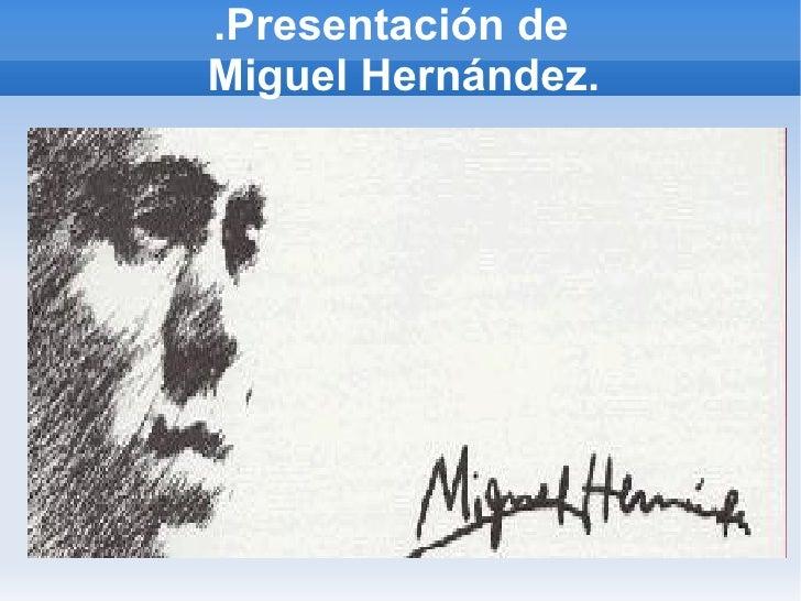 .Presentación de   Miguel Hernández.
