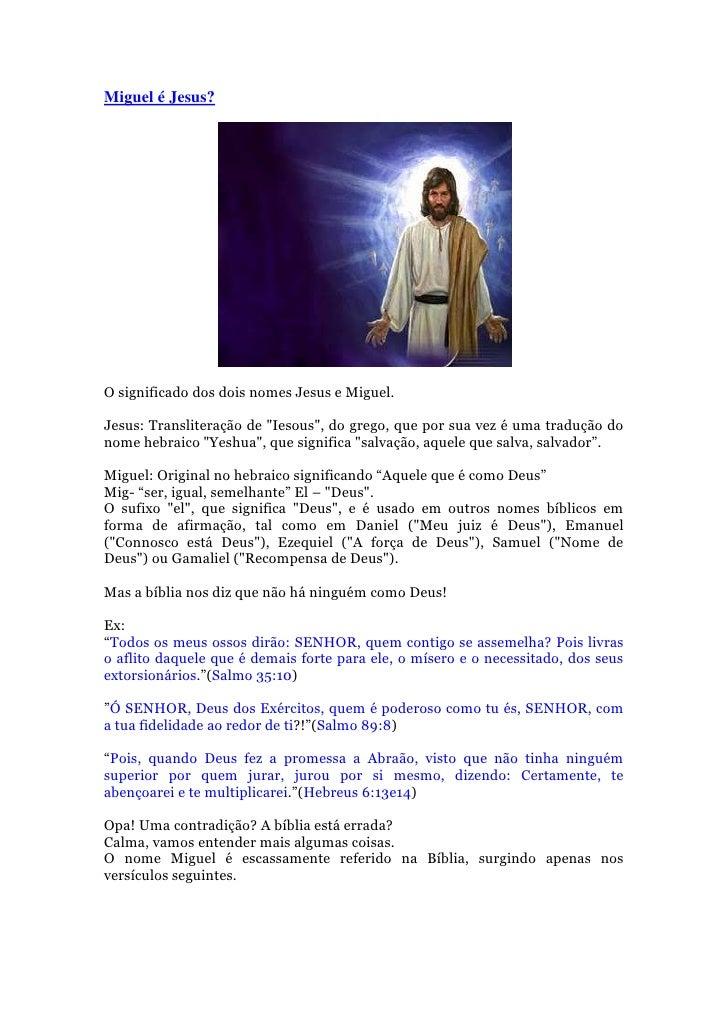 """Miguel é Jesus?O significado dos dois nomes Jesus e Miguel.Jesus: Transliteração de """"Iesous"""", do grego, que por sua vez é ..."""