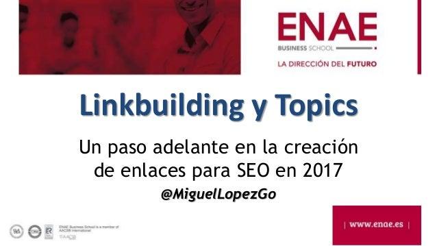 Linkbuilding y Topics Un paso adelante en la creación de enlaces para SEO en 2017 @MiguelLopezGo