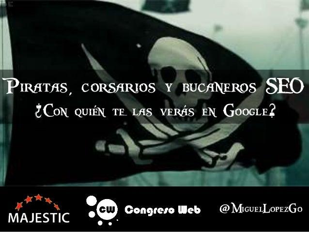 @MiguelLopezGo Piratas, corsarios y bucaneros SEO ¿Con quién te las verás en Google?