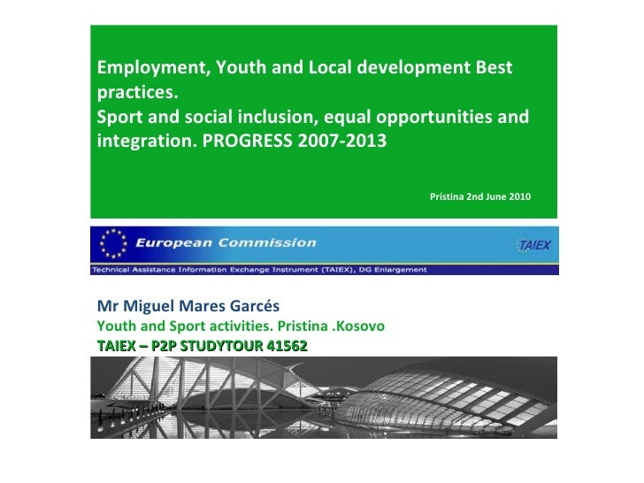 Mr Miguel Mares Garcés Youth and Sport activities. Pristina .Kosovo  TAIEX – P2P STUDYTOUR 41562 Employment, Youth and Loc...