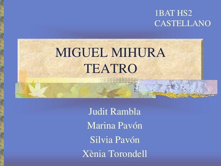 MIGUEL MIHURATEATRO<br />1BAT HS2<br />CASTELLANO<br />Judit Rambla<br />Marina Pavón<br />Silvia Pavón <br />Xènia Torond...