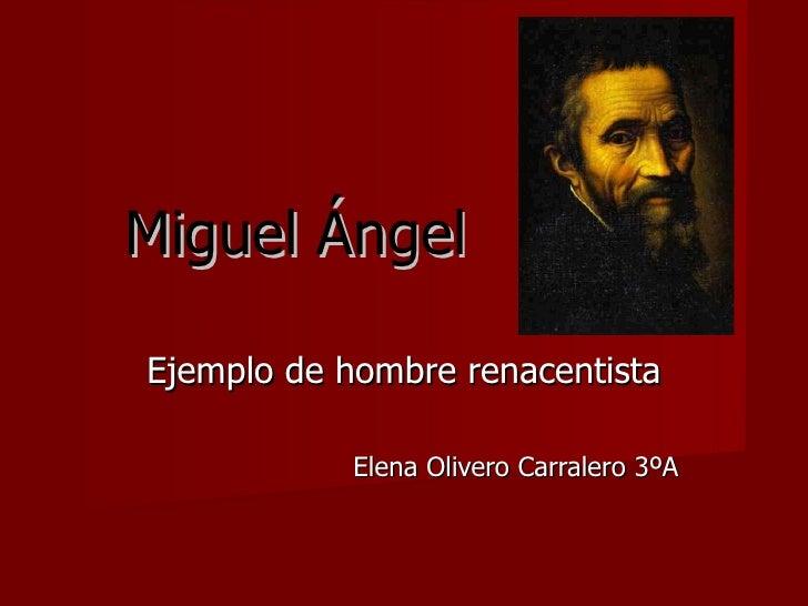 Miguel Ángel Ejemplo de hombre renacentista Elena Olivero Carralero 3ºA