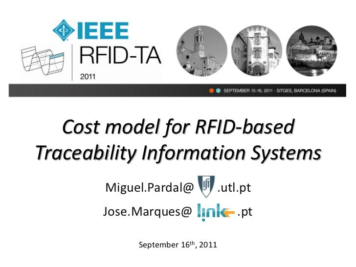 Cost model for RFID-basedTraceability Information Systems       Miguel.Pardal@          .utl.pt       Jose.Marques@       ...