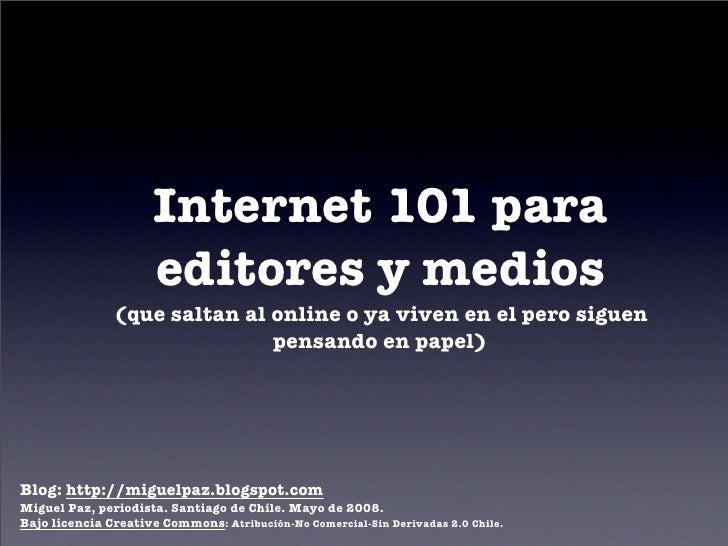 Internet 101 para                       editores y medios                (que saltan al online o ya viven en el pero sigue...