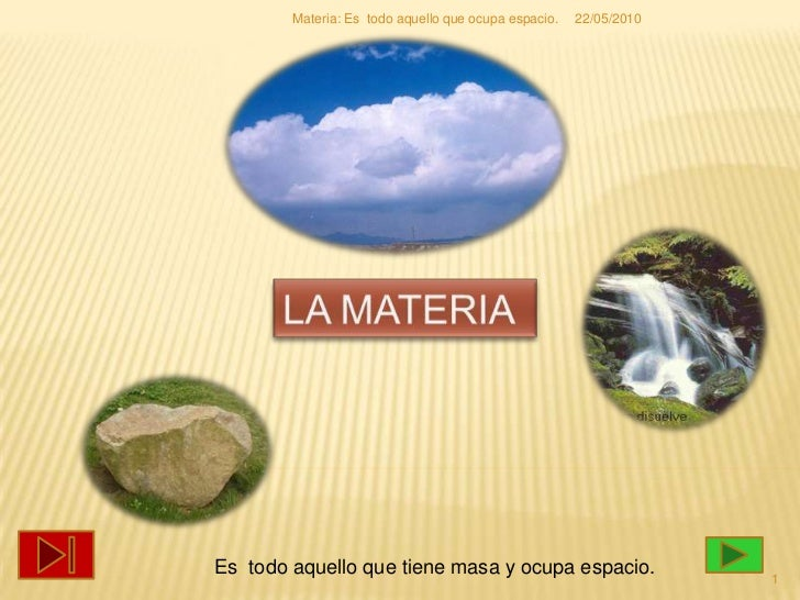 LA MATERIA<br />Es  todo aquello que tiene masa y ocupa espacio.<br />22/05/2010<br />1<br />Materia: Es  todo aquello que...