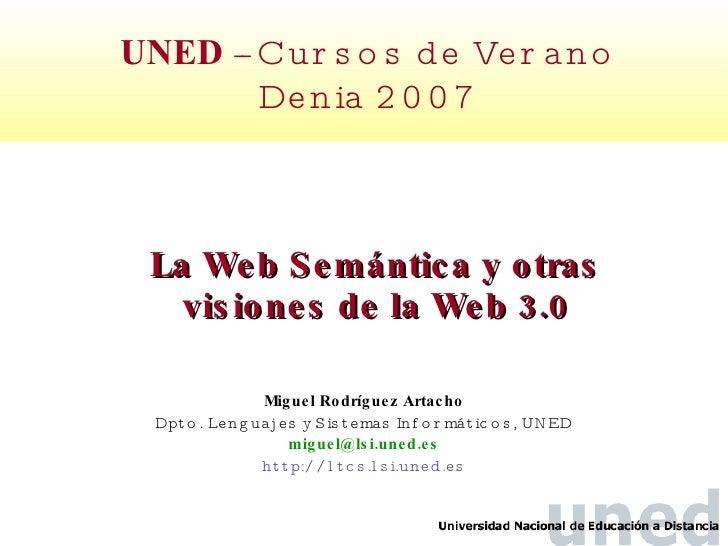 La Web Semántica  y otras visiones de la Web 3.0 Miguel Rodr í guez Artacho Dpto. Lenguajes y Sistemas Informáticos, UNED ...