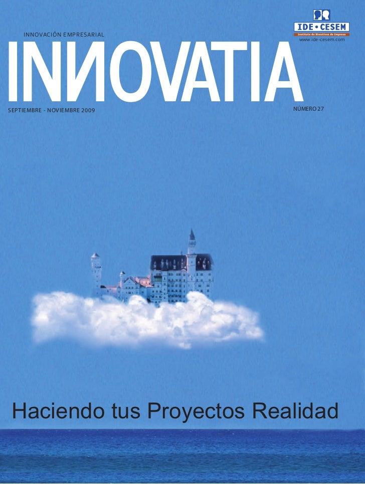 INNOVACIÓN EMPRESARIAL                               www.ide-cesem.comSEPTIEMBRE - NOVIEMBRE 2009   NÚMERO 27Haciendo tus ...