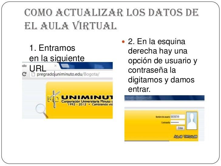 Como actualizar los datos deel aula virtual                   2. En la esquina1. Entramos        derecha hay unaen la sig...