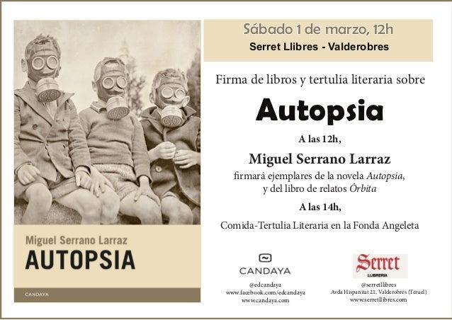 Sábado 1 de marzo, 12h Serret Llibres - Valderobres  Firma de libros y tertulia literaria sobre  Autopsia A las 12h,  Migu...
