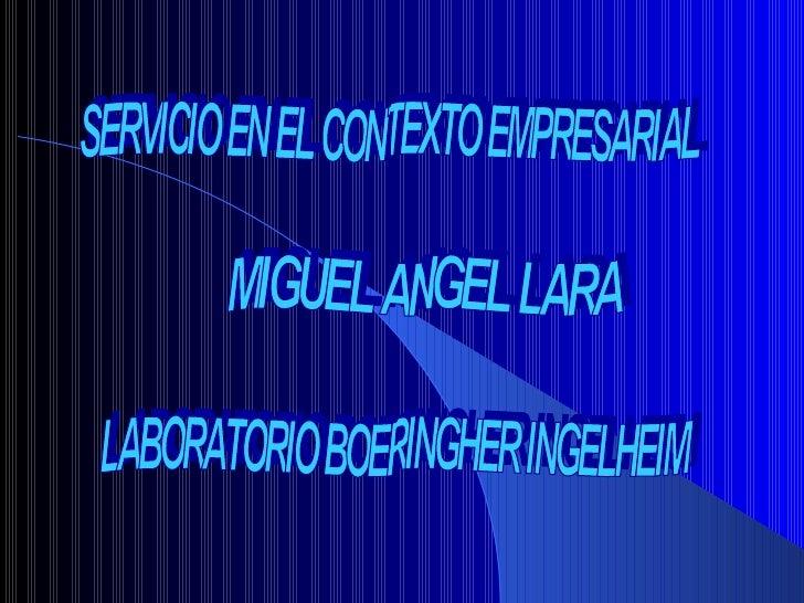 SERVICIO EN EL CONTEXTO EMPRESARIAL LABORATORIO BOERINGHER INGELHEIM MIGUEL ANGEL LARA