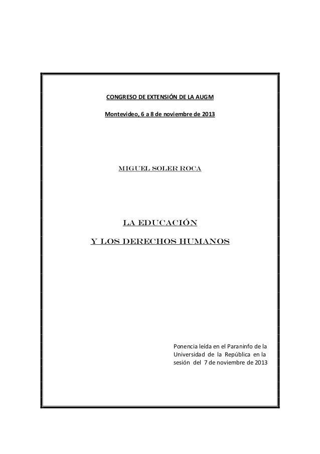 CONGRESO DE EXTENSIÓN DE LA AUGM Montevideo, 6 a 8 de noviembre de 2013  Miguel Soler Roca  LA EDUCACIÓN Y LOS DERECHOS HU...