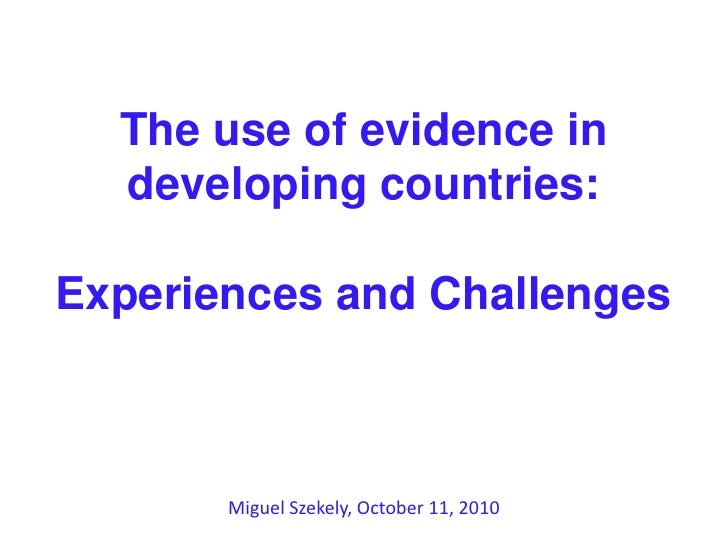 The use of evidence in developing countries: Experiences and Challenges<br />Miguel Szekely, October 11, 2010 <br />