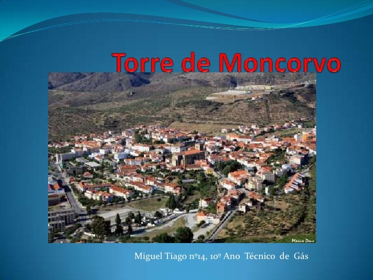 Torre de Moncorvo<br />Miguel Tiago nº14, 10º Ano  Técnico  de  Gás<br />