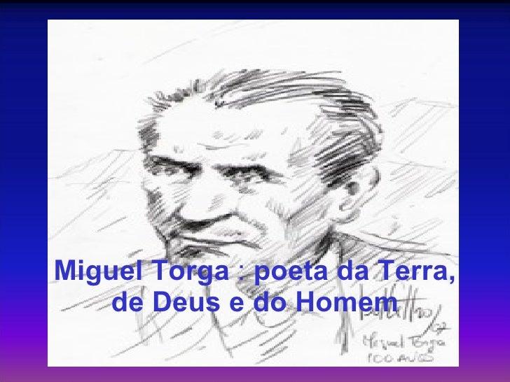 Miguel Torga  :  poeta da Terra, de Deus e do Homem