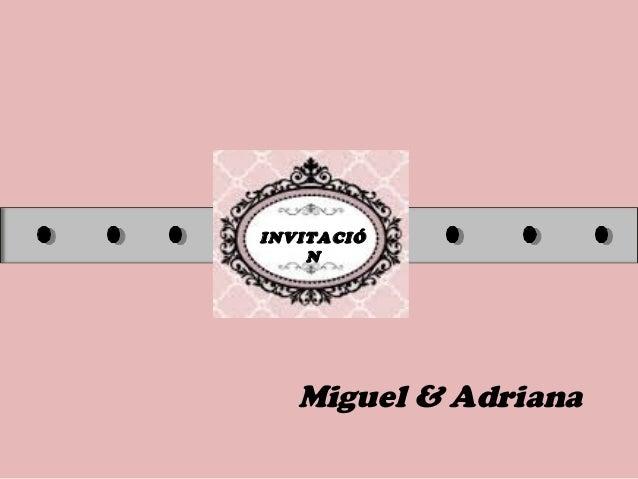INVITACIÓ N Miguel & Adriana
